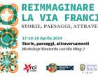 """""""Reimmaginare la Via Francigena"""": da oggi al 19 aprile il primo evento"""