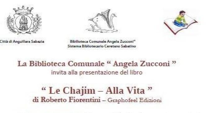 """Anguillara: Venerdì 6 Febbraio alle 17.00 presentazione del libro """"Le Chajim- Alla Vita"""" alla Biblioteca Comunale """"Angela Zucconi"""""""