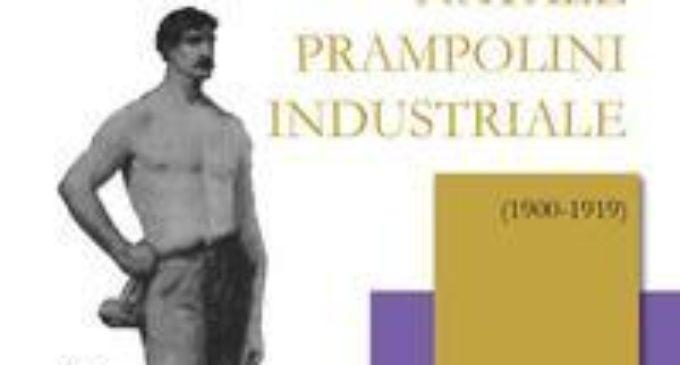 """Presentazione del volume """"Prima delle bonifiche. Natale Prampolini industriale (1900-1919)"""" di Daniela de Angelis)"""