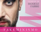 FAKEMINISMO, il nuovo spettacolo di Daniele Fabbri. Debutto nazionale il 18 luglio 2019