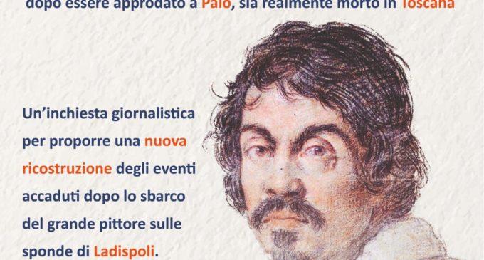 """""""Domani a Bracciano convegno sull'ipotesi che Caravaggio  possa aver vissuto le ultime ore a Palo Laziale e non a Porto Ercole"""""""